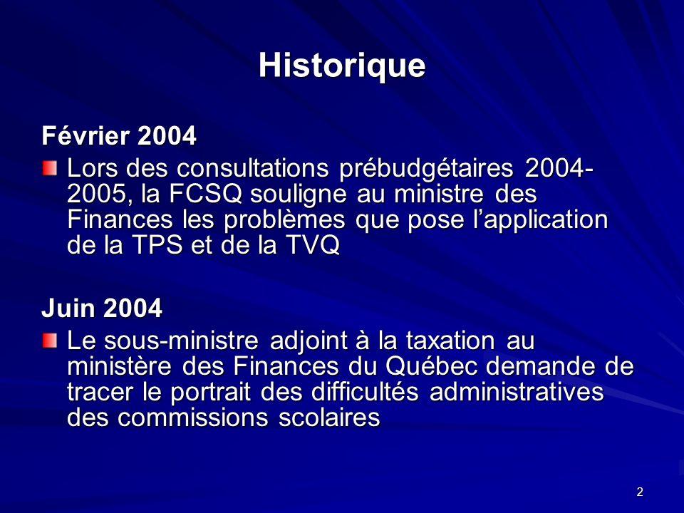 3 Historique (suite) Juillet 2004 La FCSQ demande aux commissions scolaires : -si le ministère du Revenu du Québec a fait des vérifications au cours des 5 dernières années -si elles ont eu des cotisations à verser et quels ont été les objets de vérification