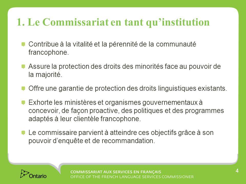4 1. Le Commissariat en tant quinstitution Contribue à la vitalité et la pérennité de la communauté francophone. Assure la protection des droits des m