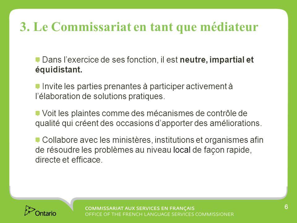 6 3. Le Commissariat en tant que médiateur Dans lexercice de ses fonction, il est neutre, impartial et équidistant. Invite les parties prenantes à par