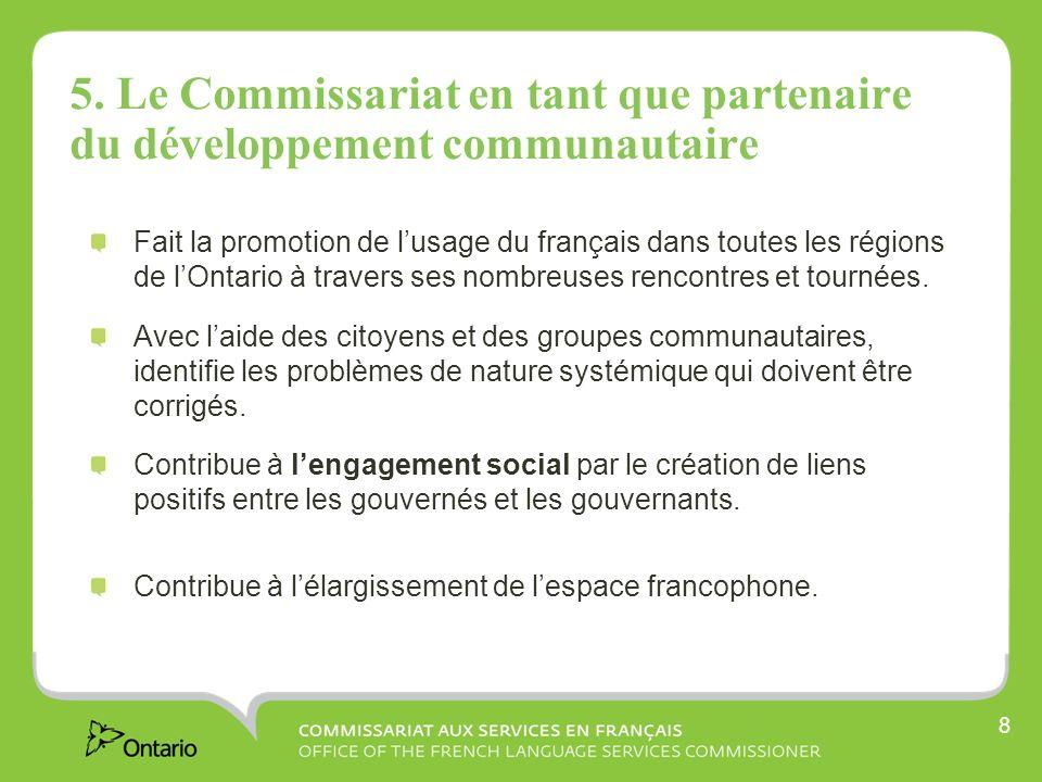 8 5. Le Commissariat en tant que partenaire du développement communautaire Fait la promotion de lusage du français dans toutes les régions de lOntario