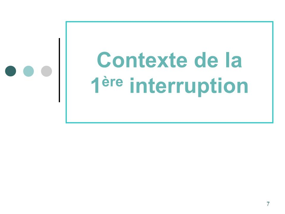 7 Contexte de la 1 ère interruption