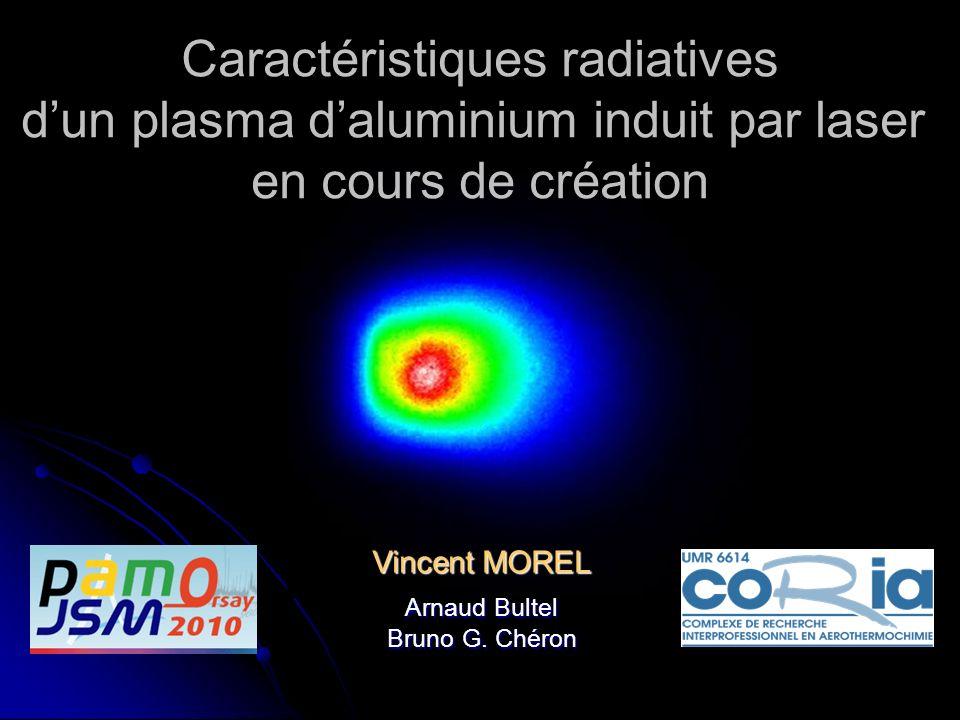 Vincent MOREL Arnaud Bultel Bruno G. Chéron Caractéristiques radiatives dun plasma daluminium induit par laser en cours de création