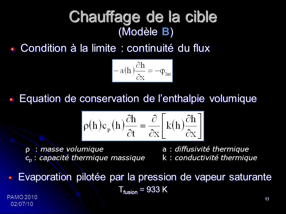 13 Condition à la limite : continuité du flux Equation de conservation de lenthalpie volumique ρ : masse volumique a : diffusivité thermique c p : cap