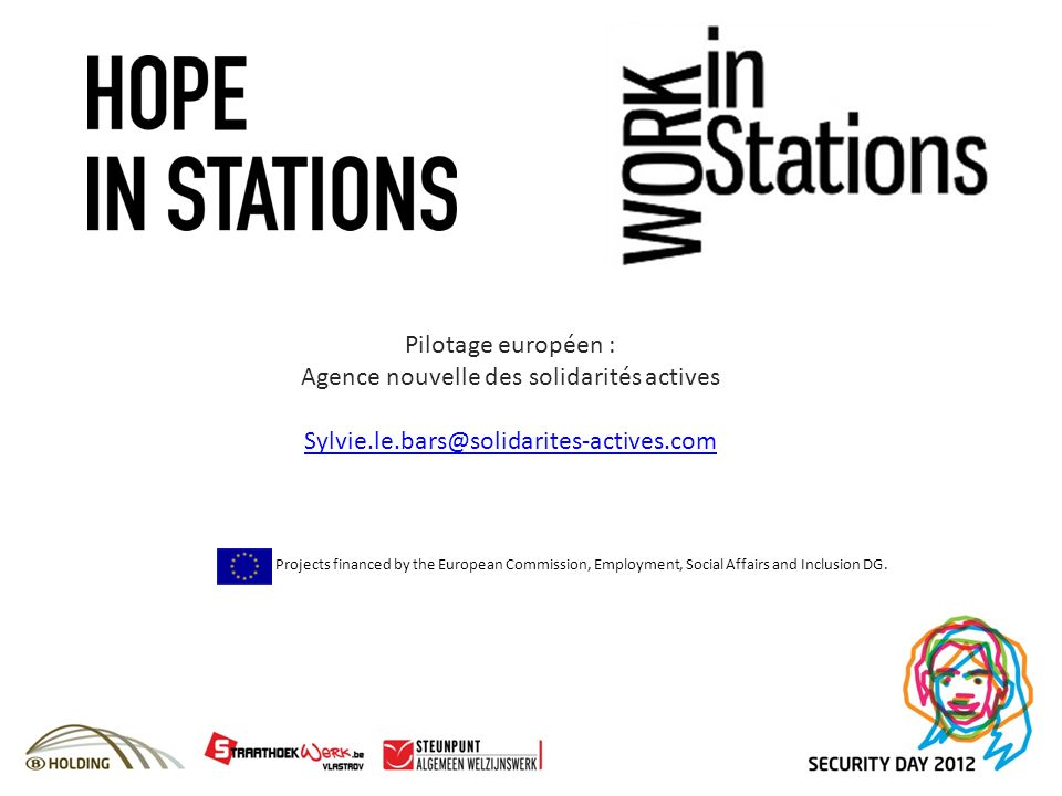 Pilotage européen : Agence nouvelle des solidarités actives Sylvie.le.bars@solidarites-actives.com Projects financed by the European Commission, Employment, Social Affairs and Inclusion DG.
