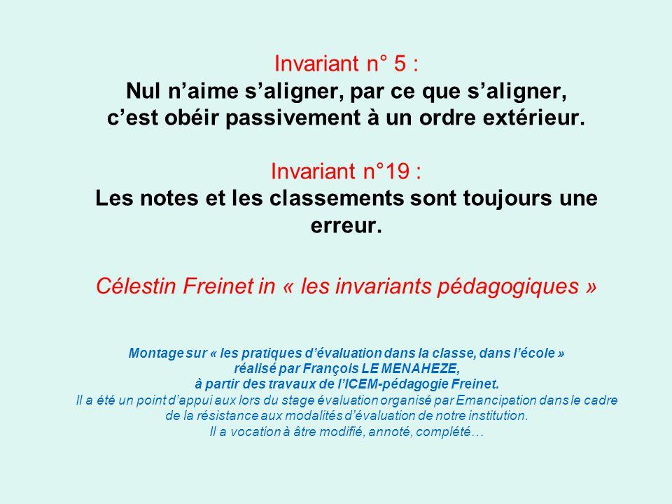 Invariant n° 5 : Nul naime saligner, par ce que saligner, cest obéir passivement à un ordre extérieur. Invariant n°19 : Les notes et les classements s