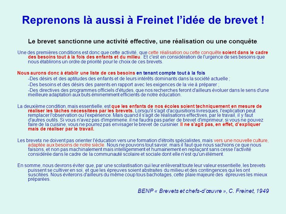 Reprenons là aussi à Freinet lidée de brevet ! Le brevet sanctionne une activité effective, une réalisation ou une conquête. Une des premières conditi