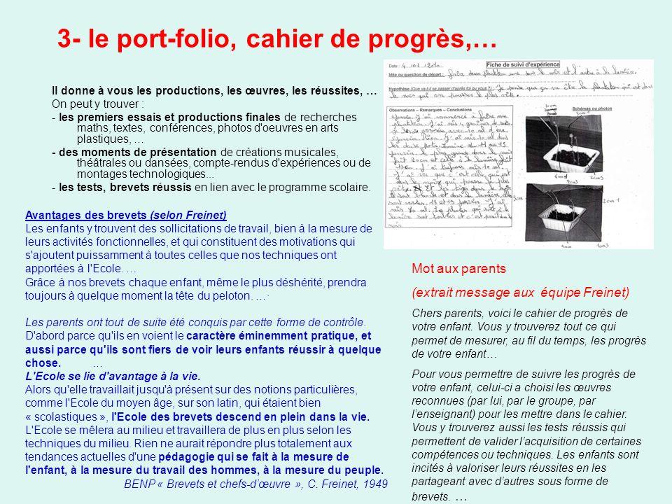 3- le port-folio, cahier de progrès,… Il donne à vous les productions, les œuvres, les réussites, … On peut y trouver : - les premiers essais et produ
