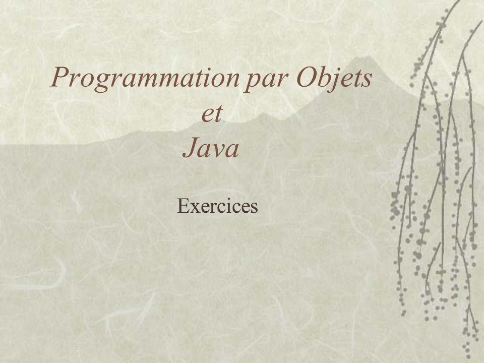 Programmation par Objets et Java Exercices