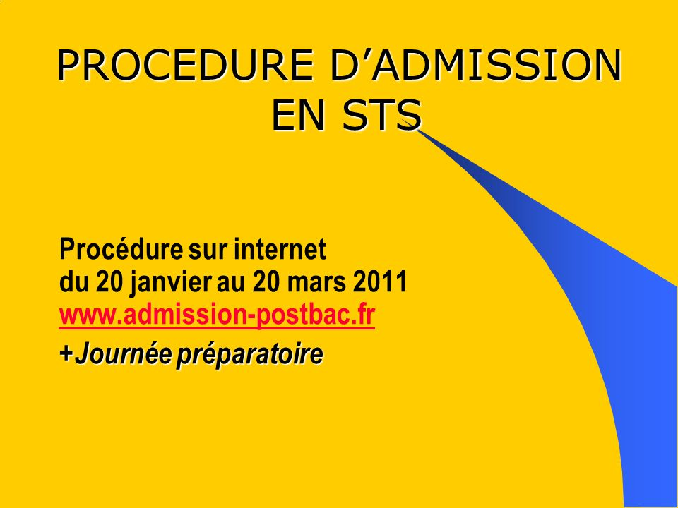 PROCEDURE DADMISSION EN STS Procédure sur internet du 20 janvier au 20 mars 2011 www.admission-postbac.fr www.admission-postbac.fr +Journée préparatoi