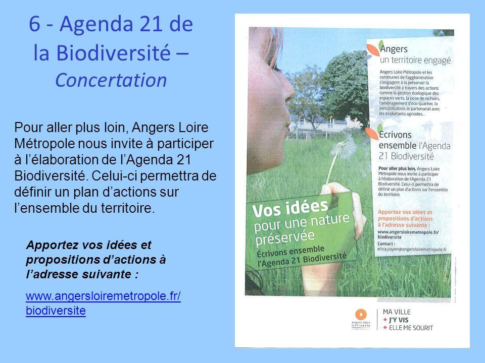 6 - Agenda 21 de la Biodiversité – Concertation Apportez vos idées et propositions dactions à ladresse suivante : www.angersloiremetropole.fr/ biodive