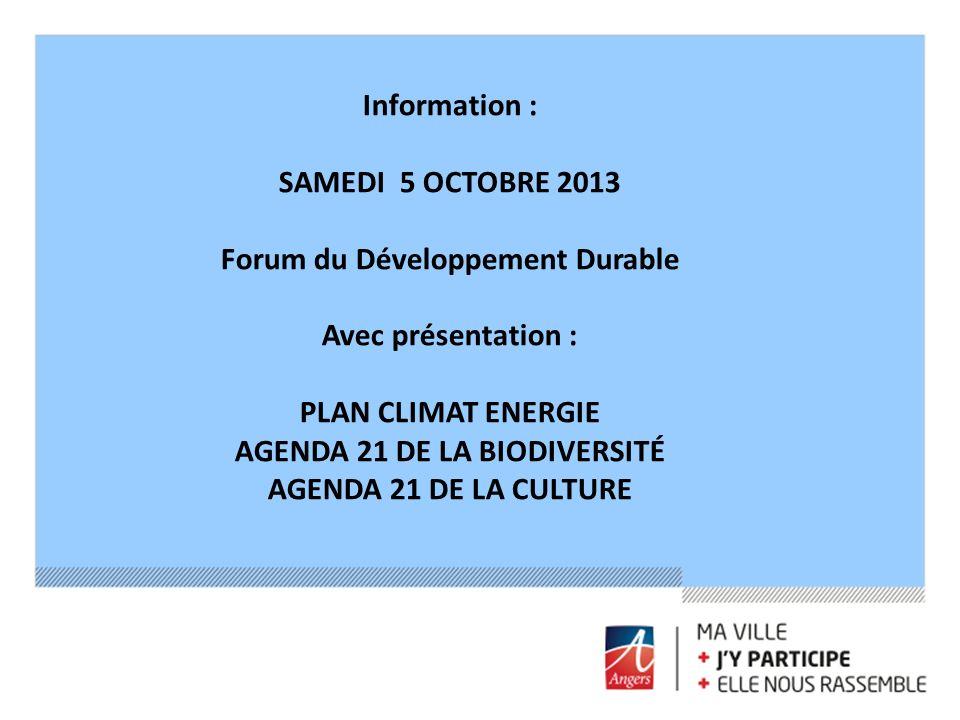 Information : SAMEDI 5 OCTOBRE 2013 Forum du Développement Durable Avec présentation : PLAN CLIMAT ENERGIE AGENDA 21 DE LA BIODIVERSITÉ AGENDA 21 DE L
