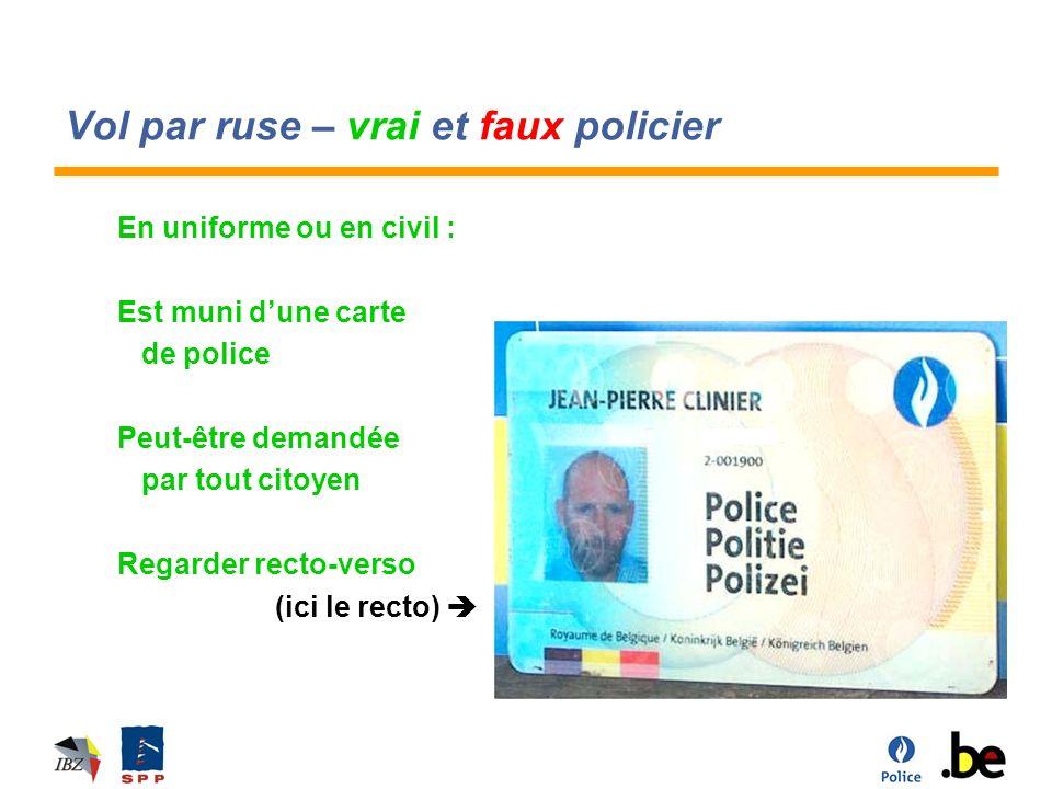 Vol par ruse – vrai et faux policier En uniforme ou en civil : Est muni dune carte de police Peut-être demandée par tout citoyen Regarder recto-verso (ici le recto)