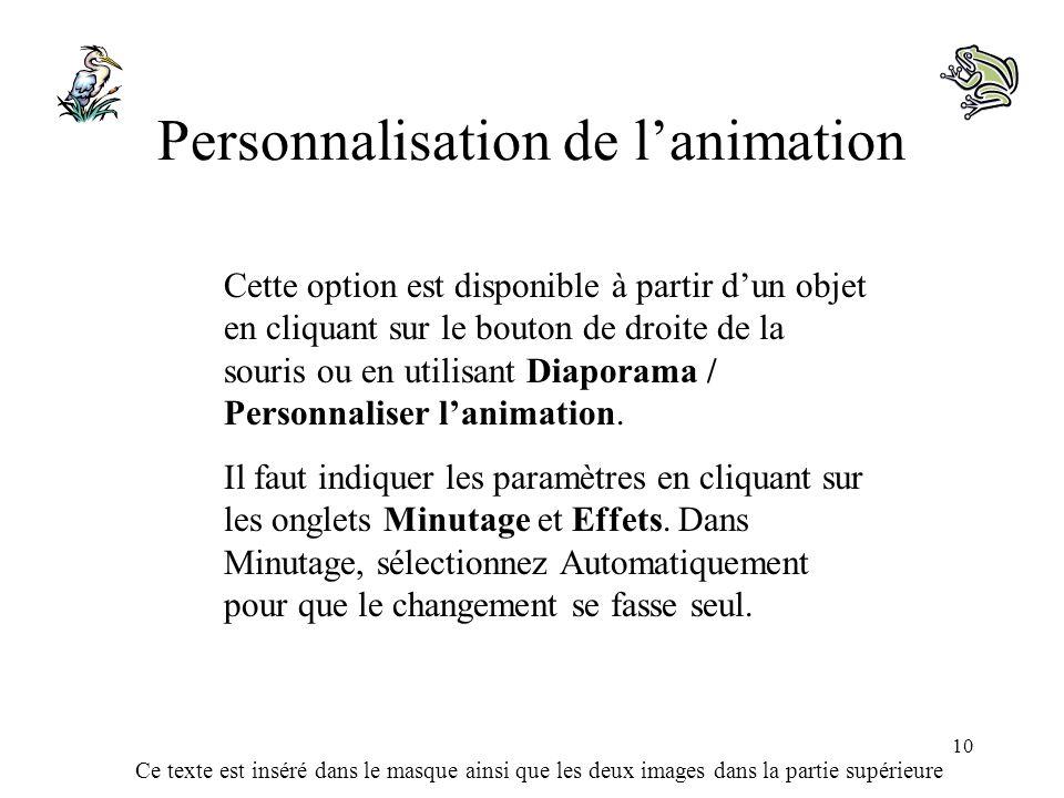 Ce texte est inséré dans le masque ainsi que les deux images dans la partie supérieure 10 Personnalisation de lanimation Cette option est disponible à