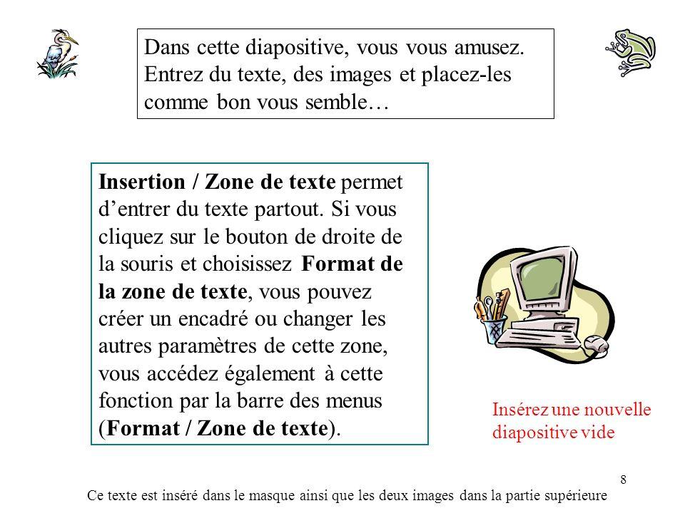 Ce texte est inséré dans le masque ainsi que les deux images dans la partie supérieure 8 Insertion / Zone de texte permet dentrer du texte partout. Si