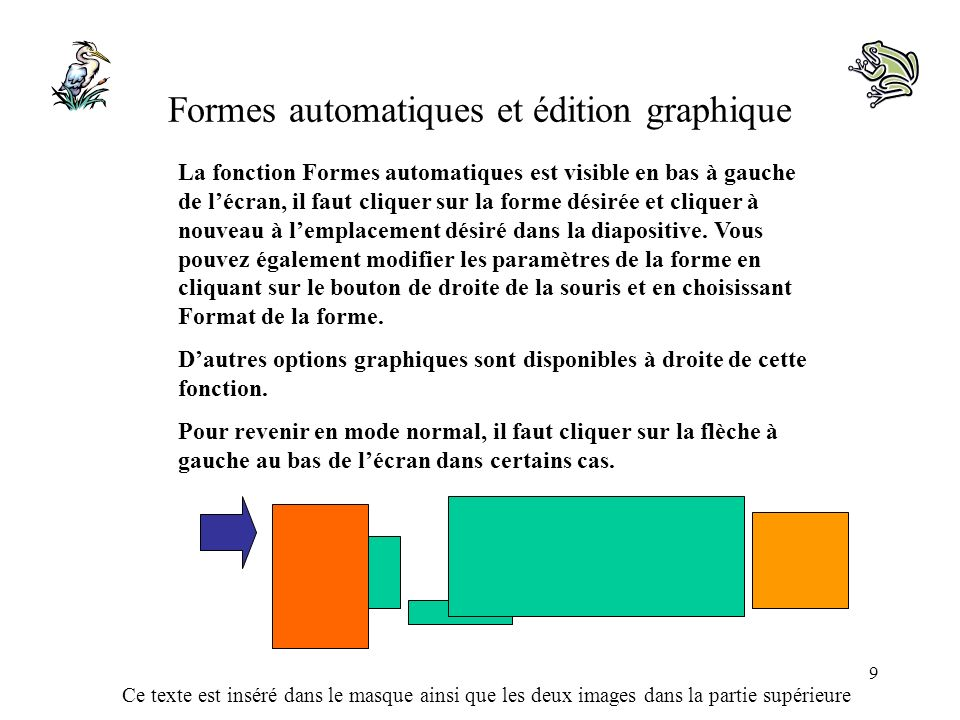 Ce texte est inséré dans le masque ainsi que les deux images dans la partie supérieure 9 Formes automatiques et édition graphique La fonction Formes a
