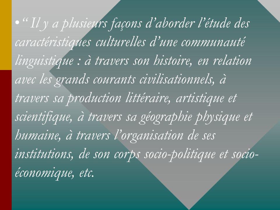 Il y a plusieurs façons daborder létude des caractéristiques culturelles dune communauté linguistique : à travers son histoire, en relation avec les g