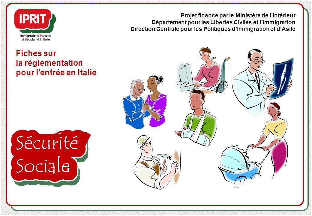 Sécurité Sociale Fiches sur la réglementation pour l'entrée en Italie Projet financé par le Ministère de lIntérieur Département pour les Libertés Civi