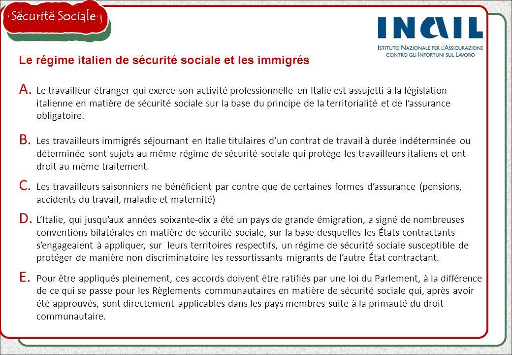 Le régime italien de sécurité sociale et les immigrés A. Le travailleur étranger qui exerce son activité professionnelle en Italie est assujetti à la