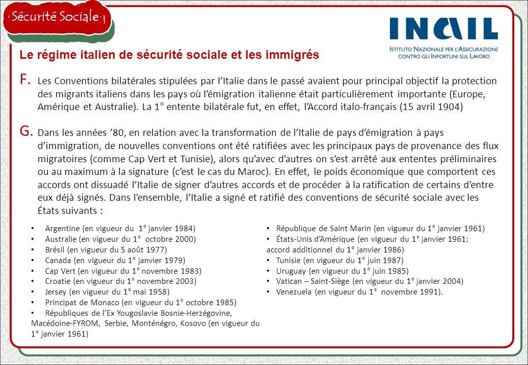 Le régime italien de sécurité sociale et les immigrés F. Les Conventions bilatérales stipulées par lItalie dans le passé avaient pour principal object