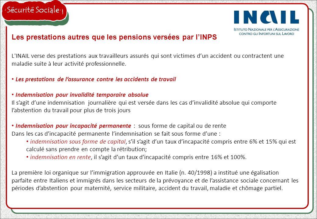 Les prestations autres que les pensions versées par lINPS L'INAIL verse des prestations aux travailleurs assurés qui sont victimes dun accident ou con