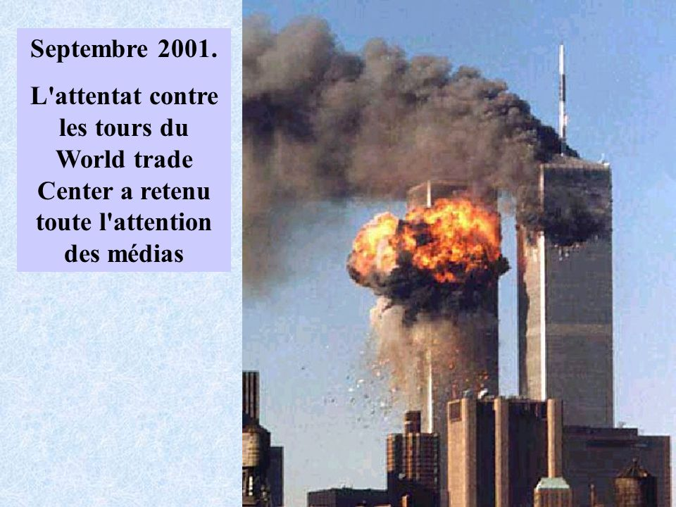 Septembre 2001. L'attentat contre les tours du World trade Center a retenu toute l'attention des médias
