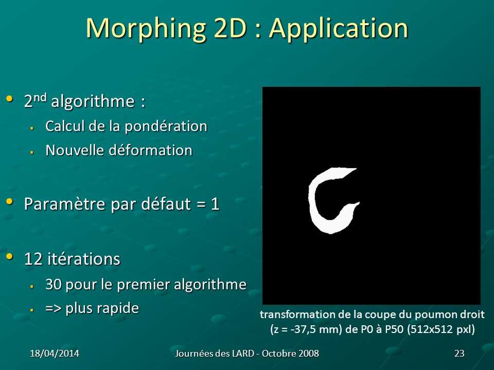 Morphing 2D : Application 2 nd algorithme : 2 nd algorithme : Calcul de la pondération Calcul de la pondération Nouvelle déformation Nouvelle déformat