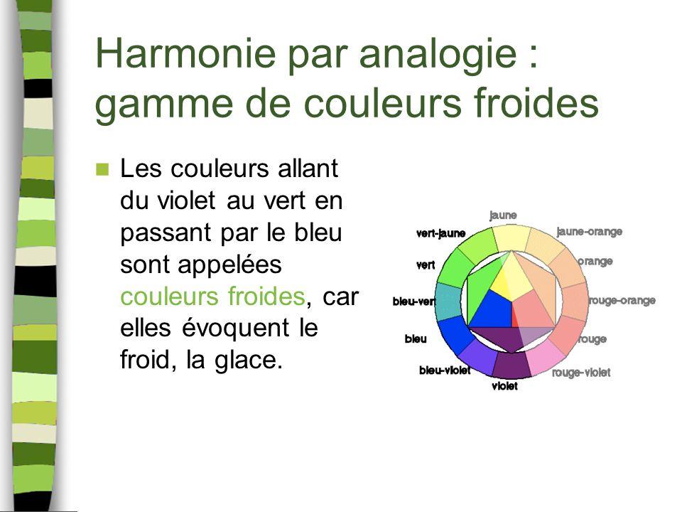 Harmonie par analogie : gamme de couleurs froides Les couleurs allant du violet au vert en passant par le bleu sont appelées couleurs froides, car elles évoquent le froid, la glace.
