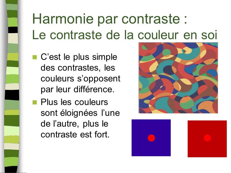 Harmonie par contraste : Le contraste de la couleur en soi Cest le plus simple des contrastes, les couleurs sopposent par leur différence. Plus les co