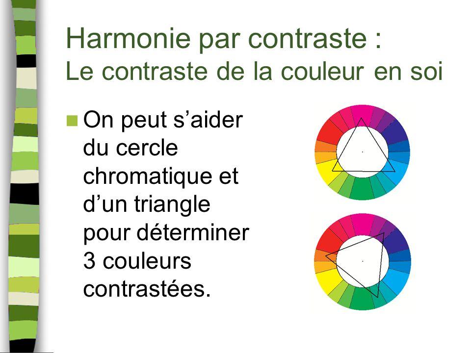 Harmonie par contraste : Le contraste de la couleur en soi On peut saider du cercle chromatique et dun triangle pour déterminer 3 couleurs contrastées.