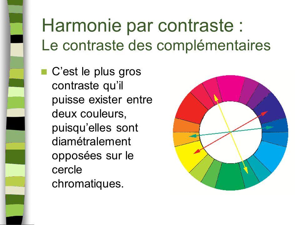 Harmonie par contraste : Le contraste des complémentaires Cest le plus gros contraste quil puisse exister entre deux couleurs, puisquelles sont diamétralement opposées sur le cercle chromatiques.