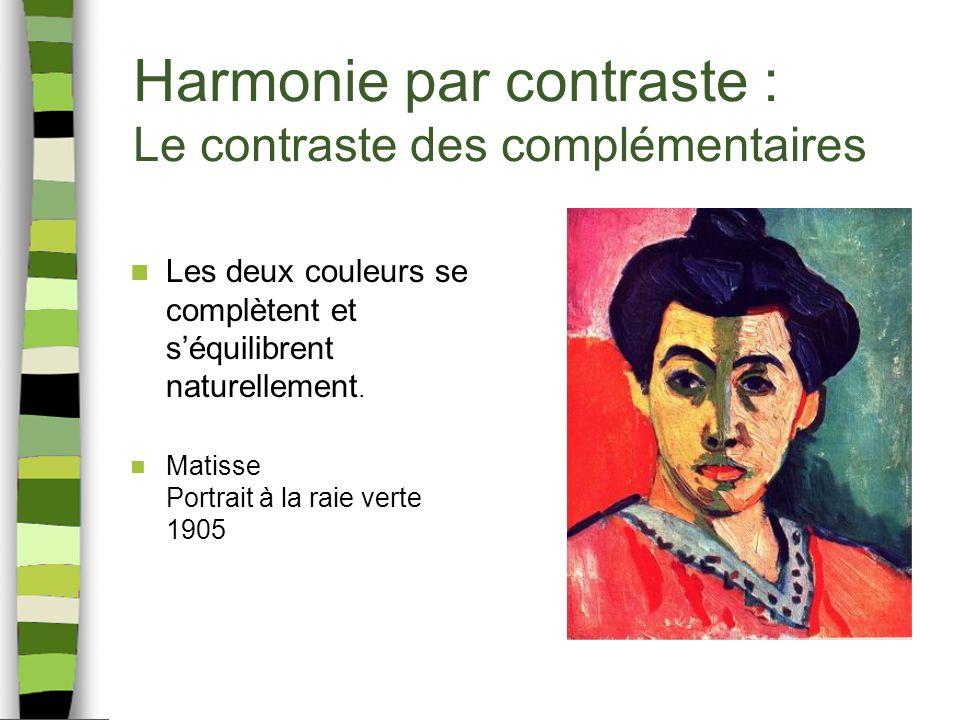 Harmonie par contraste : Le contraste des complémentaires Les deux couleurs se complètent et séquilibrent naturellement. Matisse Portrait à la raie ve