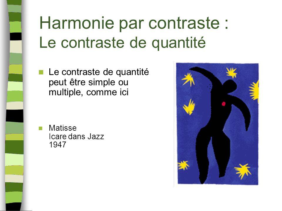 Harmonie par contraste : Le contraste de quantité Le contraste de quantité peut être simple ou multiple, comme ici Matisse Icare dans Jazz 1947