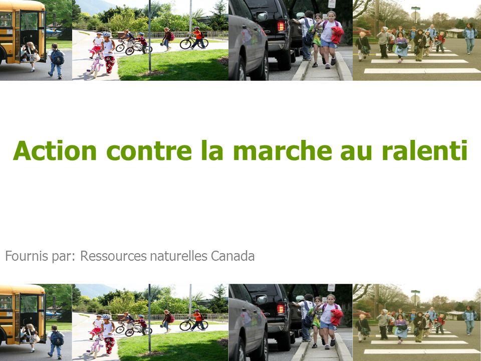 Action contre la marche au ralenti Fournis par: Ressources naturelles Canada