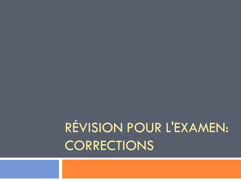 RÉVISION POUR L'EXAMEN: CORRECTIONS