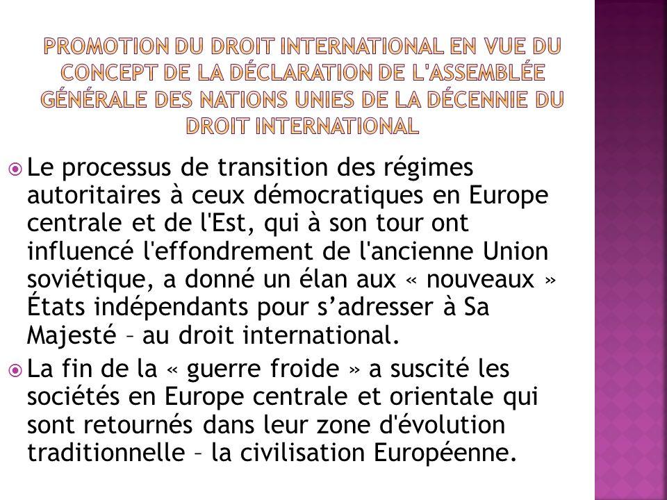 Le processus de transition des régimes autoritaires à ceux démocratiques en Europe centrale et de l Est, qui à son tour ont influencé l effondrement de l ancienne Union soviétique, a donné un élan aux « nouveaux » États indépendants pour sadresser à Sa Majesté – au droit international.
