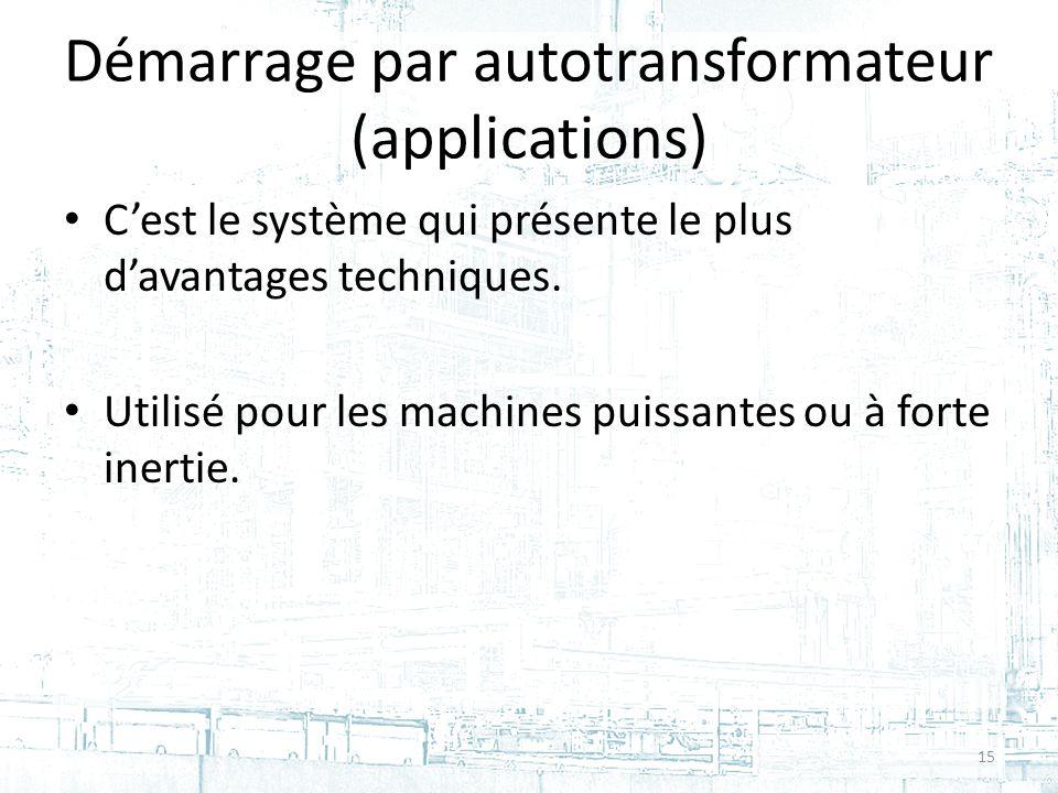 Démarrage par autotransformateur (applications) Cest le système qui présente le plus davantages techniques.