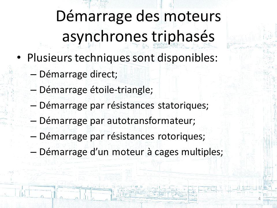 Démarrage des moteurs asynchrones triphasés Plusieurs techniques sont disponibles: – Démarrage direct; – Démarrage étoile-triangle; – Démarrage par résistances statoriques; – Démarrage par autotransformateur; – Démarrage par résistances rotoriques; – Démarrage dun moteur à cages multiples; 4