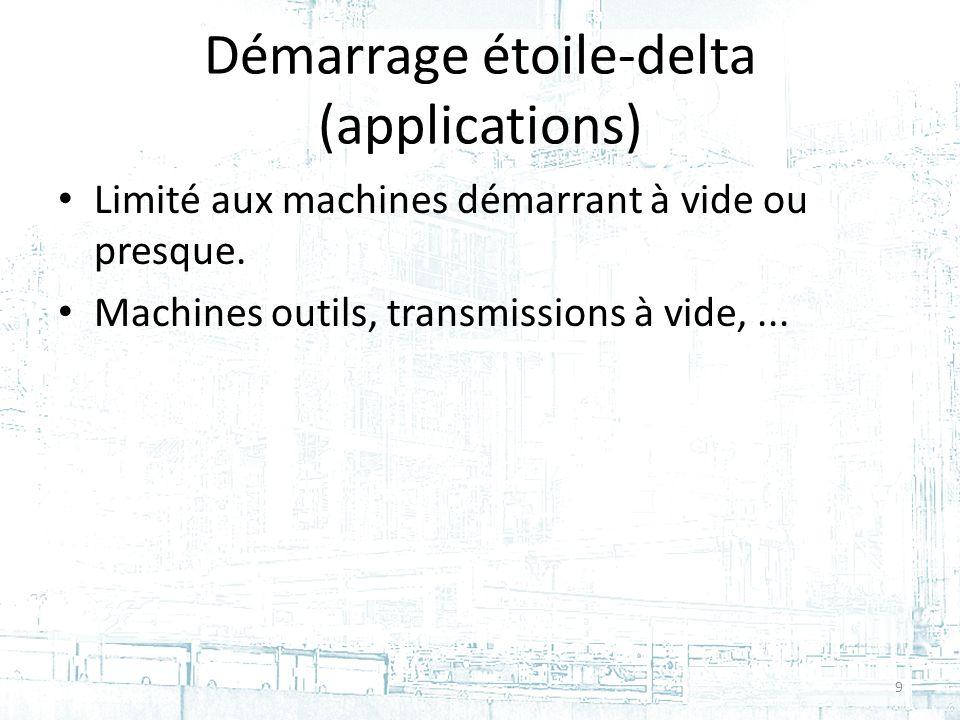 Démarrage étoile-delta (applications) Limité aux machines démarrant à vide ou presque.