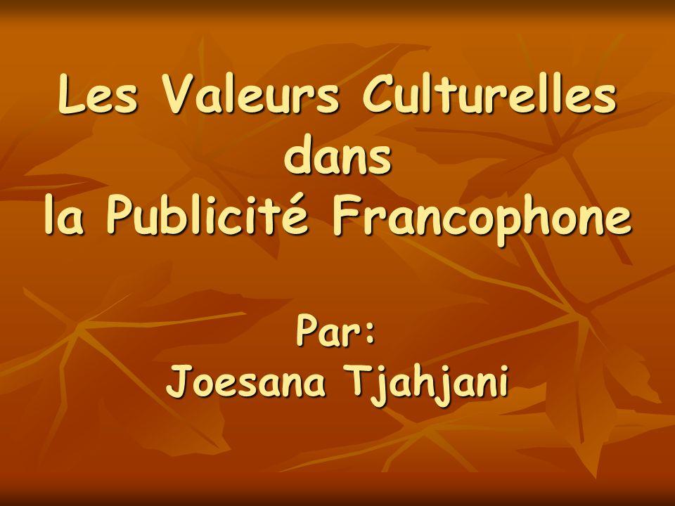 Les Valeurs Culturelles dans la Publicité Francophone Par: Joesana Tjahjani