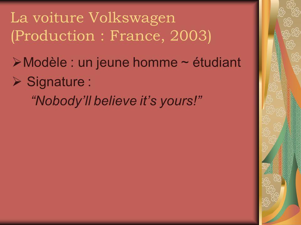 La voiture Volkswagen (Production : France, 2003) Modèle : un jeune homme ~ étudiant Signature : Nobodyll believe its yours!