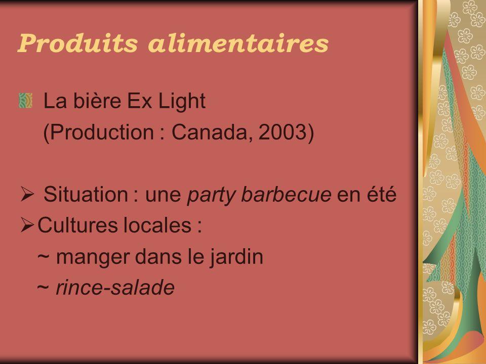 Produits alimentaires La bière Ex Light (Production : Canada, 2003) Situation : une party barbecue en été Cultures locales : ~ manger dans le jardin ~