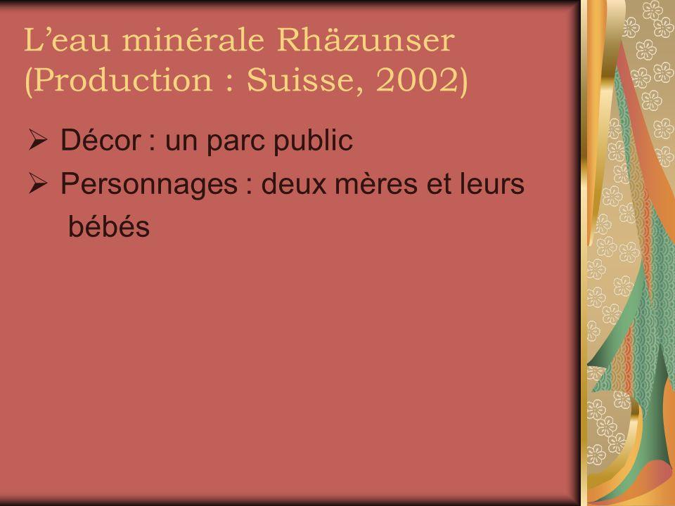 Leau minérale Rhäzunser (Production : Suisse, 2002) Décor : un parc public Personnages : deux mères et leurs bébés