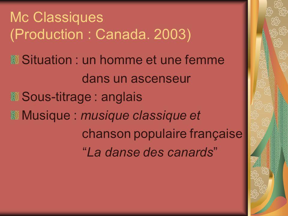 Mc Classiques (Production : Canada. 2003) Situation : un homme et une femme dans un ascenseur Sous-titrage : anglais Musique : musique classique et ch