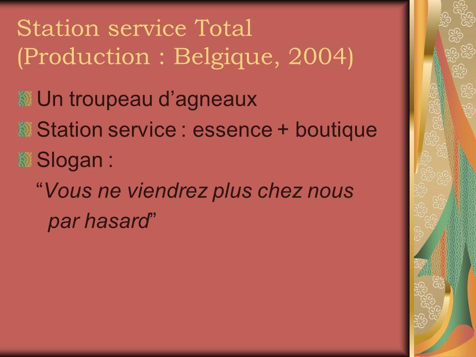 Station service Total (Production : Belgique, 2004) Un troupeau dagneaux Station service : essence + boutique Slogan : Vous ne viendrez plus chez nous