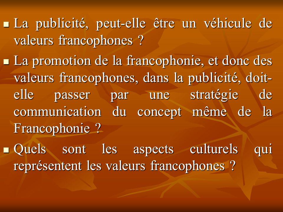 La publicité, peut-elle être un véhicule de valeurs francophones ? La publicité, peut-elle être un véhicule de valeurs francophones ? La promotion de