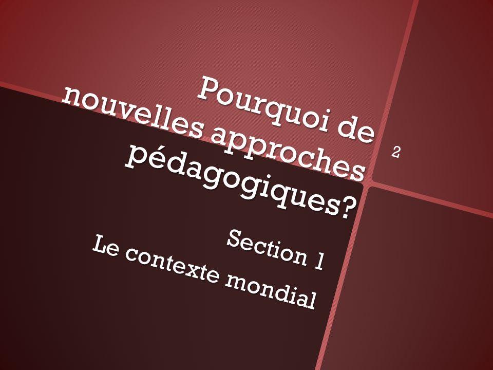 Pourquoi de nouvelles approches pédagogiques? Section 1 Le contexte mondial 2
