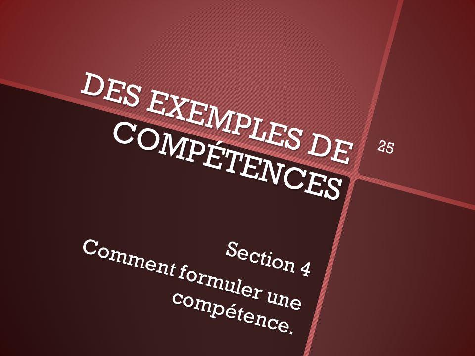 DES EXEMPLES DE COMPÉTENCES Section 4 Comment formuler une compétence. 25