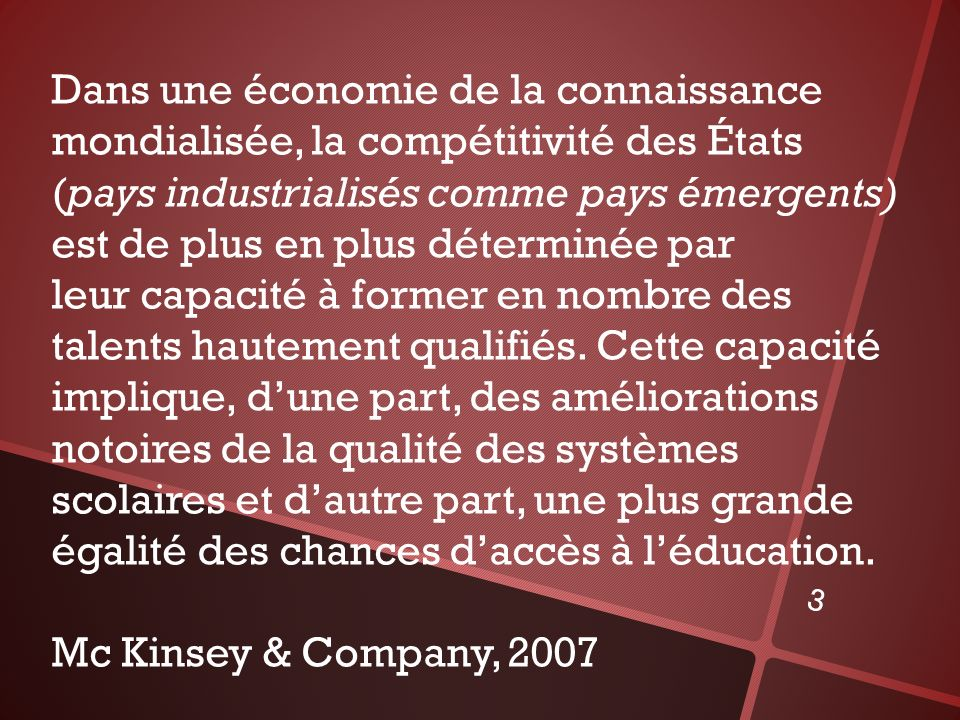Dans une économie de la connaissance mondialisée, la compétitivité des États (pays industrialisés comme pays émergents) est de plus en plus déterminée par leur capacité à former en nombre des talents hautement qualifiés.