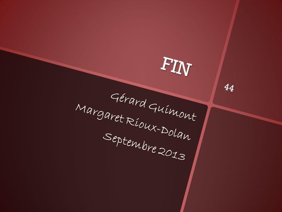 FIN Gérard Guimont Margaret Rioux-Dolan Septembre 2013 44