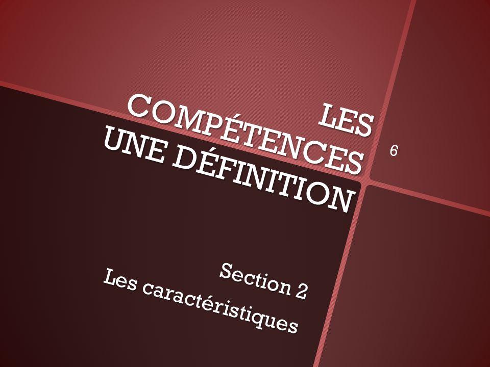LES COMPÉTENCES UNE DÉFINITION Section 2 Les caractéristiques 6
